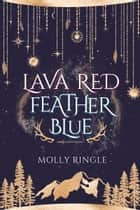 Lava Red Feather Blue ebook by Molly Ringle