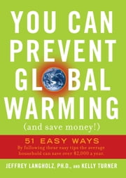 You Can Prevent Global Warming (and Save Money!) - 51 Easy Ways ebook by Jeffrey Langholz,Kelly Turner