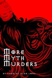 More Myth Murders (A Sheffield and Black Mystery) ebook by Charles Alan Long