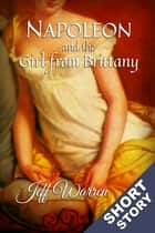 Napoleon and the Girl from Brittany ebook by Jeff Warren