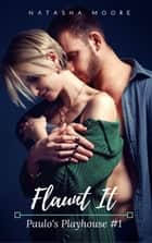 Flaunt It - Paolo's Playhouse, #1 ebook by Natasha Moore