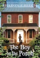 The Boy on the Porch ebook by Sharon Creech