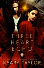 Three Heart Echo ebook by Keary Taylor