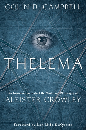 Thelema - An Introduction to the Life, Work & Philosophy of Aleister Crowley ebook by Colin D. Campbell