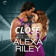 Stay Close - For You, #1 audiobook by Alexa Riley