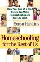 Homeschooling for the Rest of Us ebook by Sonya Haskins