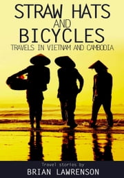 Straw Hats and Bicycles travels in Vietnam and Cambodia ebook by Brian Lawrenson