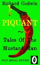 PIQUANT: Tales Of The Mustard Man ebook by Richard Godwin