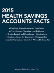 2015 Health Savings Accounts Facts ebook by Whitney Richard Johnson, Esq.