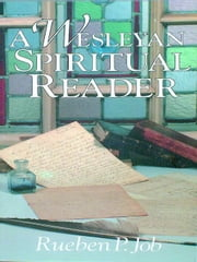 A Wesleyan Spiritual Reader ebook by Job, Rueben P.