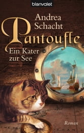 Pantoufle - Ein Kater zur See - Roman ebook by Andrea Schacht