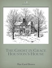 The Ghost In Grace Houston's House ebook by Mae Carol Brown