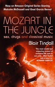 Mozart in the Jungle - Sex, Drugs and Classical Music ebook by Blair Tindall