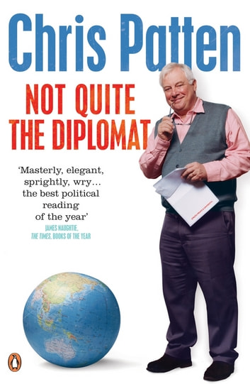 Not Quite the Diplomat - Home Truths About World Affairs ebook by Chris Patten