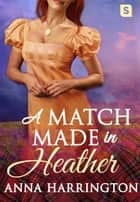 A Match Made in Heather ebook by Anna Harrington