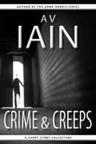 Crime And Creeps - A Short Story Collection ebook by AV Iain