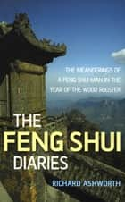 The Feng Shui Diaries ebook by Richard Ashworth