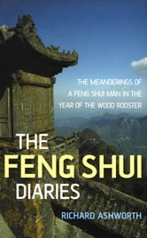 The Feng Shui Diaries - The Wit and Wisdom of a Feng Shui Man ebook by Richard Ashworth