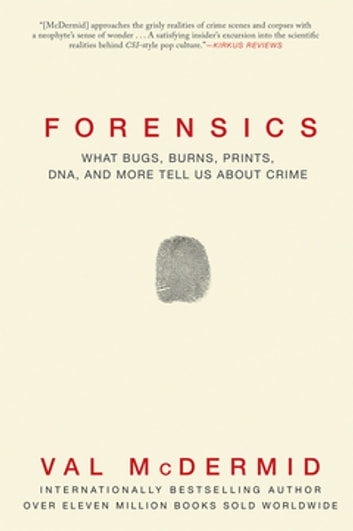 Forensics - What Bugs, Burns, Prints, DNA and More Tell Us About Crime ebook by Val McDermid