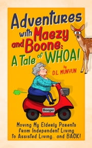 Adventures with Maezy and Boone: A Tale of WHOA! ebook by D.L. Munyun