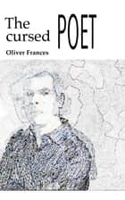 The Cursed Poet ebook by Oliver Frances