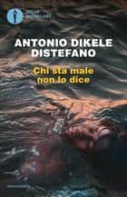 Chi sta male non lo dice eBook by Antonio Distefano