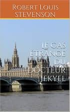 Le cas étrange du Docteur Jekyll ebook by Robert Louis Stevenson