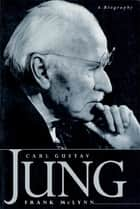Carl Gustav Jung - A Biography ebook by Frank McLynn
