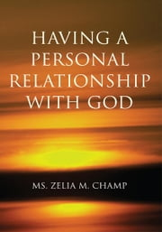 Having A Personal Relationship With God ebook by Ms. Zelia M. Champ
