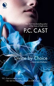 Divine by Choice ebook by P.C. Cast
