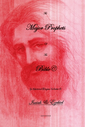 The Major Prophets of the Bible - In Metered Rhyme, Volume 5 ebook by Warren Sherwood Bennett