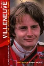 Gilles Villeneuve: The Life of the Legendary Racing Driver ebook by Gerald Donaldson