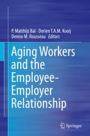 Aging Workers and the Employee-Employer Relationship ebook by P. Matthijs Bal,Dorien T.A.M. Kooij,Denise M. Rousseau
