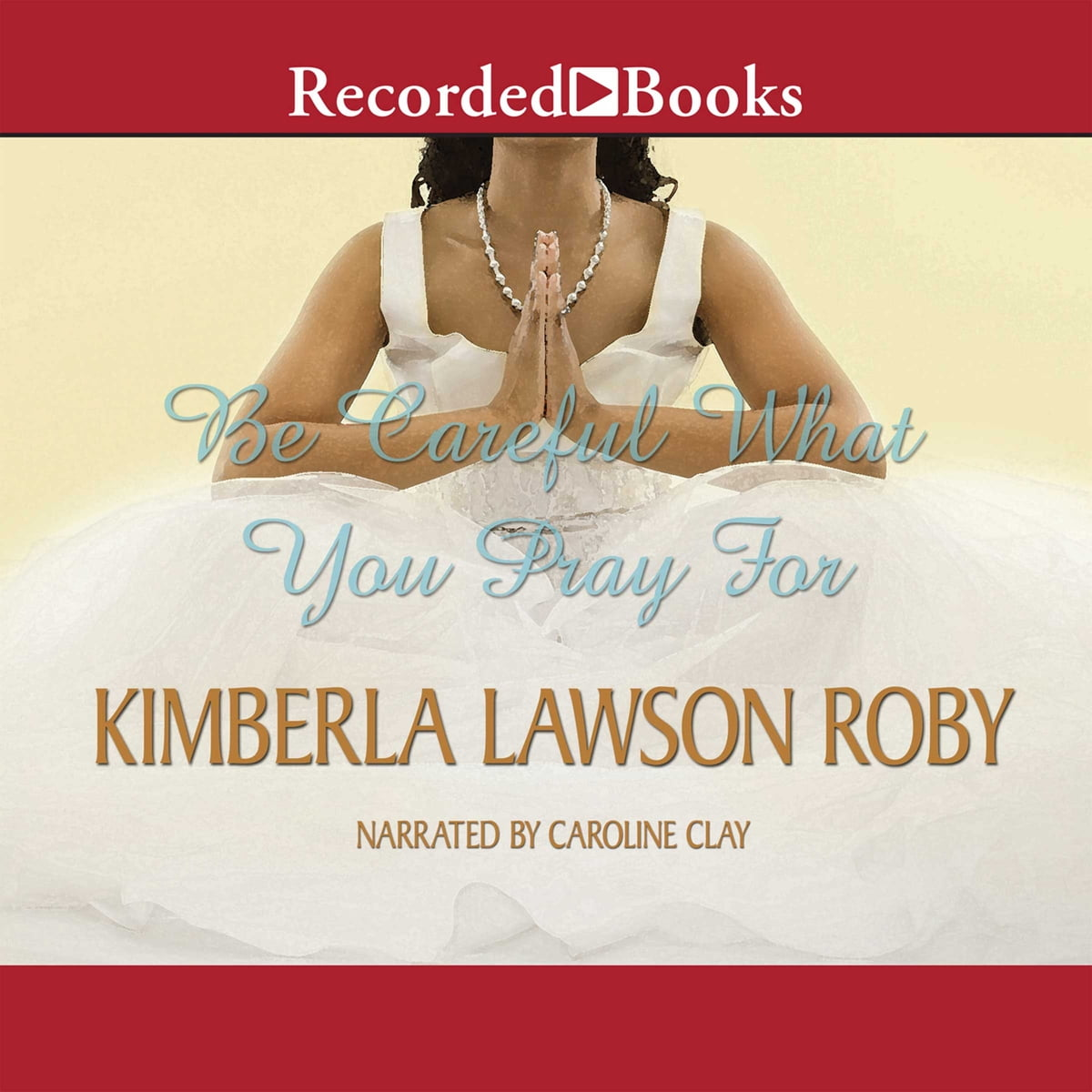 Be Careful What You Pray For Audiobook By Kimberla Lawson border=