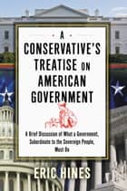 A Conservative's Treatise on American Government ebook by Eric Hines