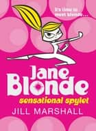 Sensational Spylet: Jane Blonde 1 ebook by Jill Marshall