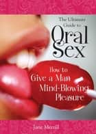 Ultimate Guide to Oral Sex ebook by Jane Merrill