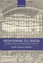 From Empire to Union - Conceptions of German Constitutional Law since 1871 ebook by Jo Eric Khushal Murkens
