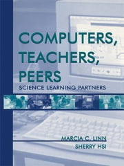 Computers, Teachers, Peers - Science Learning Partners ebook by Marcia C. Linn,Sherry Hsi