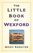 Little Book of Wexford ebook by Nicky Rossiter