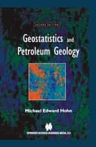 Geostatistics and Petroleum Geology ebook by Michael Hohn