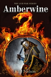 Amberwine- Book 1 of the Lich War Series ebook by KD Nielson