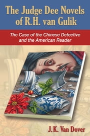The Judge Dee Novels of R.H. van Gulik - The Case of the Chinese Detective and the American Reader ebook by J.K. Van Dover
