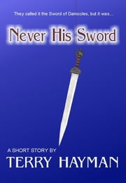 Never His Sword ebook by Terry Hayman