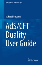 AdS/CFT Duality User Guide ebook by Makoto Natsuume