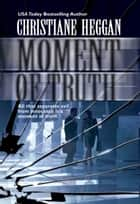 Moment of Truth ebook by Christiane Heggan