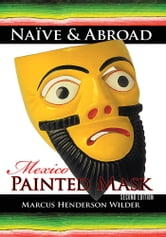 Naïve & Abroad: Mexico - Painted Mask ebook by Marcus Henderson Wilder