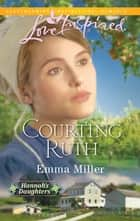 Courting Ruth (Mills & Boon Love Inspired) ebook by Emma Miller