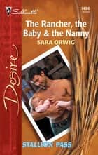 The Rancher, the Baby & the Nanny ebook by Sara Orwig