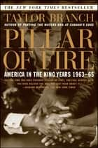 Pillar of Fire - America in the King Years 1963-65 ebook by Taylor Branch